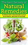 The Best Secrets of Natural Remedies:  The Ultimate Guide to Natural Remedies to Prevent and Cure Illnesses, Cold and Flu for Your Family(FREE LIMITED ... Coconut Oils, Healing, Beauty, Health)