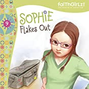Sophie Flakes Out: Faithgirlz!, Book 9 | Nancy Rue