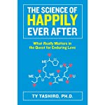 The Science of Happily Ever After: What Really Matters in the Quest for Enduring Love | Ty Tashiro