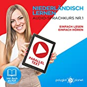 Niederländisch Lernen: Einfach Lesen, Einfach Hören [Learn Dutch: Easy Reading, Easy Listening]: Paralleltext Audio-Sprachkurs Nr. 1 [Parallel Text Audio-Language-Course, No. 1] |  Polyglot Planet