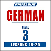 German Level 3 Lessons 16-20: Learn to Speak and Understand German with Pimsleur Language Programs Speech by  Pimsleur Narrated by  Pimsleur