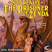 Not Really the Prisoner of Zenda: Guardians of the Flame, Book 10 | Joel Rosenberg