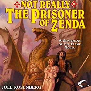 Not Really the Prisoner of Zenda: Guardians of the Flame, Book 10 | [Joel Rosenberg]