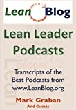 img - for Lean Leader Podcasts: Transcripts from Interviews with Authors and Thought Leaders book / textbook / text book