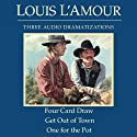 Four Card Draw/Get Out of Town/One for the Pot (Dramatized) (       UNABRIDGED) by Louis L'Amour Narrated by Sam Gray, Nancy MacDonald, Jeff Pearson, full cast