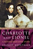 Charlotte and Lionel: A Rothschild Love Story (1416573321) by Weintraub, Stanley