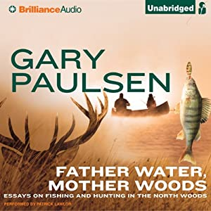 Father Water, Mother Woods: Essays on Fishing and Hunting in the North Woods | [Gary Paulsen]
