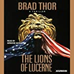 The Lions of Lucerne (       ABRIDGED) by Brad Thor Narrated by Armand Schultz