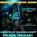 Under a Voodoo Moon: The Legend of Victor Standish, Book II (       UNABRIDGED) by Roland Yeomans Narrated by Francene Lockett