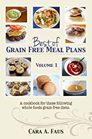 Best of Grain Free Meal Plans, Volume 1: A cook book for those following grain free diets