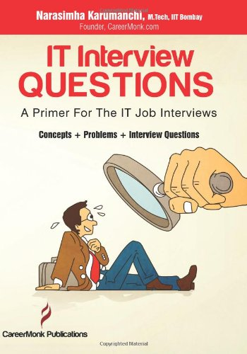 It Interview Questions: A Primer for the It Job Interviews (Concepts, Problems and Interview Questions)
