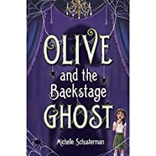 Olive and the Backstage Ghost Audiobook by Michelle Schusterman Narrated by Cassandra Morris