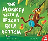 The Monkey with a Bright Blue Bottom Steve Smallman