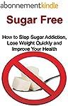 Sugar Free:  How to Stop Sugar Addict...