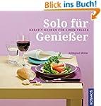 Solo f�r Genie�er: Kreativ kochen f�r...