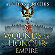 Wounds of Honour: Empire I (       UNABRIDGED) by Anthony Riches Narrated by Saul Reichlin
