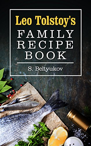 Leo Tolstoy's family recipe book by Sergei Beltyukov