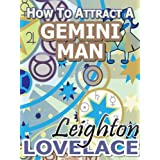 How To Attract A Gemini Man - The Astrology for Lovers Guide to Understanding Gemini Men, Horoscope Compatibility Tips and Much More ~ Leighton Lovelace