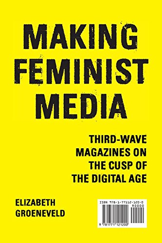 Making Feminist Media: Third-Wave Magazines on the Cusp of the Digital Age (Film and Media Studies) PDF
