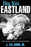 img - for Big Jim Eastland: The Godfather of Mississippi book / textbook / text book