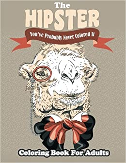 The Hipster Coloring Book For Adults: You've Probably Never Colored It