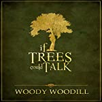 If Trees Could Talk | Woody Woodill