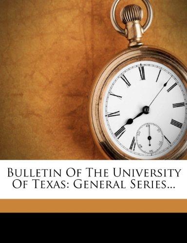 Bulletin Of The University Of Texas: General Series...