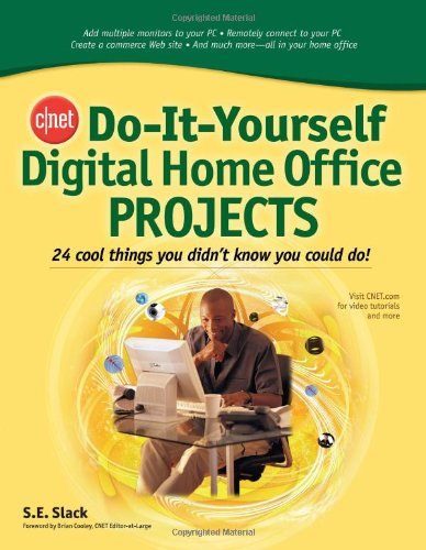 CNET Do-It-Yourself Digital Home Office Projects: 24 Cool Things You Didn't Know You Could Do!