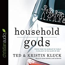 Household Gods (       UNABRIDGED) by Ted Kluck, Kristin Kluck Narrated by Adam Verner, Rubinate Amy
