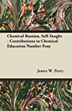 Chemical Russian, Self-Taught - Contributions to Chemical Education Number Four (1447450000) by Perry, James W.