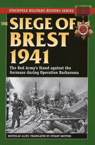 The Siege of Brest 1941: The Red Army's Stand Against the Germans During Operation Barbarossa (Stackpole Military History)