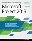 img - for Project Management Using Microsoft Project 2013: A Training and Reference Guide for Project Managers Using Standard, Professional, Server, Web Application and Project Online book / textbook / text book