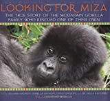 img - for Looking For Miza: The True Story of the Mountain Gorilla Family Who Rescued on of Their Own book / textbook / text book