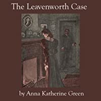 The Leavenworth Case (       UNABRIDGED) by Anna Katherine Green Narrated by Jim Killavey