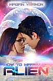 Magan Vernon How to Marry an Alien: My Alien Romance #3