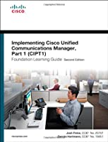 Implementing Cisco Unified Communications Manager, Part 1 (CIPT1) Foundation Learning Guide Front Cover