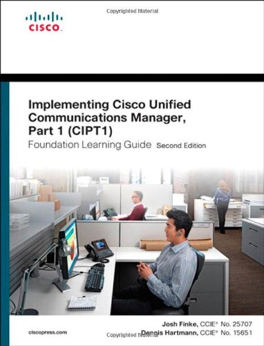 Implementing Cisco Unified Communications Manager, Part 1 (CIPT1) Foundation Learning Guide: (CCNP Voice CIPT1 642-447)