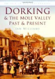 Dorking & the Mole Valley in Old Photographs: Past & Present (Britain in Old Photographs) (0750945826) by Williams, Ian