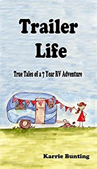 Trailer Life: True Tales Of A 7 Year Rv Adventure by Karrie Bunting ebook deal