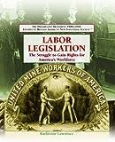 Labor Legislation: The Struggle to Gain Rights for America
