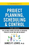 Project Planning, Scheduling, and Control: The Ultimate Hands-On Guide to Bringing Projects in On Time and On Budget , Fifth Edition