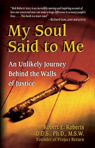 My Soul Said to Me: An Unlikely Journey Behind the Walls...