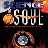 img - for Science of Soul: The End-Time Solar Cycle of Chaos in 2012 A.D. book / textbook / text book