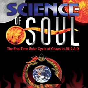 Science of Soul: The End-Time Solar Cycle of Chaos in 2012 A.D. | [Dr. John Jay Harper]