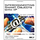 Interconnecting Smart Objects with IP: The Next Internetby Jean-Philippe Vasseur