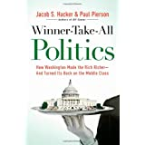 Winner-Take-All Politics: How Washington Made the Rich Richer--and Turned Its Back on the Middle Class ~ Jacob S. Hacker