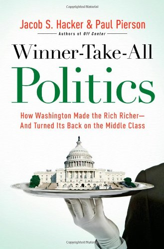 Winner-Take-All Politics: How Washington Made the Rich Richer--and Turned Its Back on the Middle Class: Paul Pierson, Jacob S. Hacker: 9781416588696: Amazon.com: Books