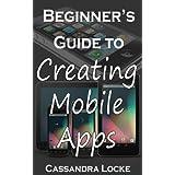 Beginner's Guide to Creating Mobile Apps ~ Cassandra Locke