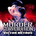 Murder Corporation: A Crime Thriller (       UNABRIDGED) by Victor Methos Narrated by Ben MacLaine