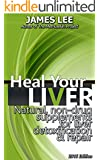Heal Your Liver - Natural, non-drug supplements for liver detoxification & repair